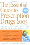 img - for The Essential Guide to Prescription Drugs 2005 : Everything You Need to Know for Safe Drug Use (The Essential Guide to Prescription Drugs) book / textbook / text book