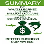 Summary of What I Learned Losing A Million Dollars: From Jim Paul and Brendan Moynihan |  Better Business Summaries