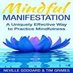 Mindful Manifestation: A Uniquely Effective Way to Practice Mindfulness | Neville Goddard,Tim Grimes