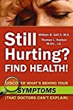 Still Hurting? FIND HEALTH! Discover What's Behind Your SYMPTOMS (That Doctors Can't Explain)