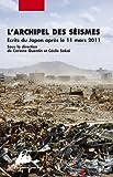 L'archipel des séismes : Ecrits du Japon après le 11 mars 2011