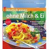 """K�stlich essen ohne Milch & Ei: Keine Probleme mit Allergien und Laktose-Intoleranz. Vom Snack bis zum Festtagsmen�. Mit 185 abwechslungsreichen Rezeptenvon """"Beate Schmitt"""""""