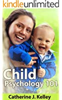 Child Psychology 101: Personality Development, Nurture And Child Development,The Influence of School, Peers And Culture (English Edition)