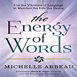 The Energy of Words: Use the Vibration of Language to Manifest the Life You Desire | Michelle Arbeau