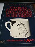 Charles Charming's Challenges on the Pathway to the Throne (0224019546) by Clive James