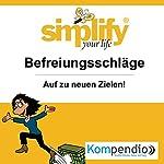Simplify your life - Befreiungsschläge: Auf zu neuen Zielen | Marion Küstenmacher