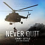 Never Quit: From Alaskan Wilderness Rescues to Afghanistan Firefights as an Elite Special Ops PJ | Jimmy Settle,Don Rearden