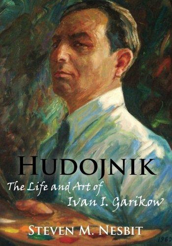 Hudojnik: The Life and Art of Ivan I. Garikow