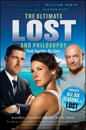 Ultimate Lost and Philosophy: Think Together, Die Alone (The Blackwell Philosophy and Pop Culture Series)