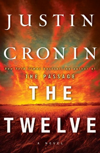 The Twelve (Book Two of The Passage Trilogy): A Novel [Hardcover]  By: Justin Cronin