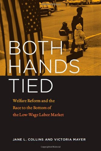Both Hands Tied: Welfare Reform and the Race to the Bottom in the Low-Wage Labor Market