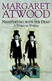 Margaret Atwood Negotiating with the Dead: A Writer on Writing (The Empson Lectures)