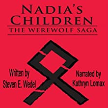Nadia's Children: The Werewolf Saga Volume 4 (       UNABRIDGED) by Steven E. Wedel Narrated by Kathryn Lomax