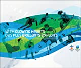 With Glowing Hearts / Des plus brillants exploits: The Official Commemorative Book of the XXI Olympic Winter Games and the X Paralympic Winter Games / ... d'hiver et des Xes Jeux paralympiques d'hiver