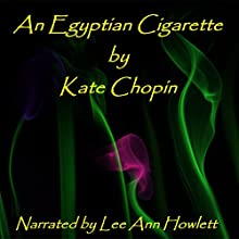 An Egyptian Cigarette (       UNABRIDGED) by Kate Chopin Narrated by Lee Ann Howlett