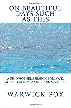 On Beautiful Days Such As This A Philosopher 39 S Search For Love Work Place Meaning And