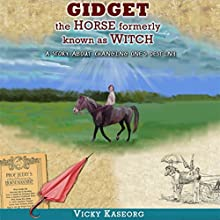 Gidget: The Horse Formerly Known as Witch - a Story About Changing One's Destiny: Burton's Farm Series, Book 2 Audiobook by Vicky S. Kaseorg Narrated by Dorothy Deavers Moore