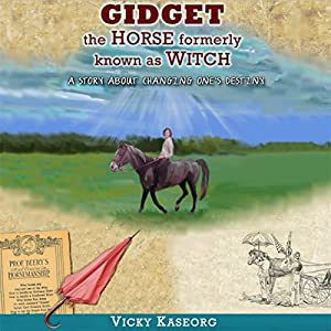 Gidget: The Horse Formerly Known as Witch - a Story About Changing One's Destiny Audiobook