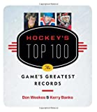 Hockeys Top 100: The Games Greatest Records