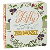 img - for Hallmark Gift Book: 50 Ways You Matter to Me, Mom book / textbook / text book