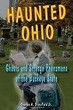 Haunted Ohio: Ghosts and Strange Phenomena of the Buckeye State (Haunted Series)