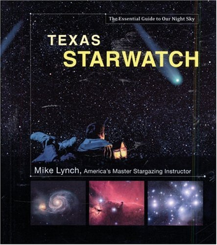Texas Starwatch: The Essential Guide To Our Night Sky