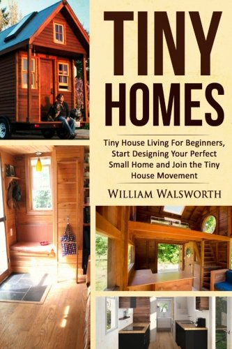 Tiny Homes: Tiny House Living for Beginners, Start Designing Your Perfect Small Home and Join the Tiny House Movement (Become Mortgage Free & Design a ... Space for a Minimalism Lifestyle) (Volume 1) (Small House Movement compare prices)