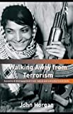 Walking Away from Terrorism: Accounts of Disengagement from Radical and Extremist Movements (0203874730) by Horgan, John