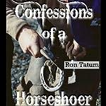 Confessions of a Horseshoer (Western Life)   Ron Tatum