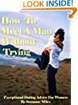 How To Meet A Man Without Trying: Exc...