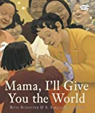 Mama, I'll Give You the World (0449811425) by Schotter, Roni