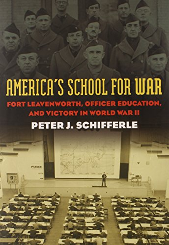 America's School for War: Fort Leavenworth, Officer Education, and Victory in World War II (Modern War Studies (Hardcove