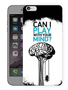 """Humor Gang Can I Play With Your Mind Deep Printed Designer Mobile Back Cover For """"Apple Iphone 6 PLUS - 6S PLUS"""" (3D, Matte, Premium Quality Snap On Case)"""