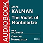 The Violet of Montmartre [Russian Edition] | Imre Kalman