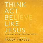 Think, Act, Be Like Jesus: Becoming a New Person in Christ | Randy Frazee