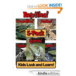 Reptiles! Learn About Reptiles and Enjoy Colorful Pictures - Look and Learn! (250+ Photos of Reptiles)