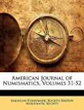 img - for American Numismatic Society: American Journal of Numismatics, Volumes 51-52 (Paperback); 2010 Edition book / textbook / text book