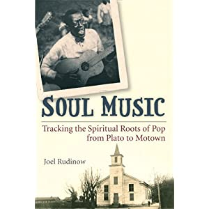 Soul music : tracking the spiritual roots of pop from Plato to Motown