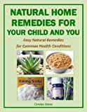 Natural Home Remedies For Your Child and You: Natural Remedies for Common Health Conditions (Green Matters)