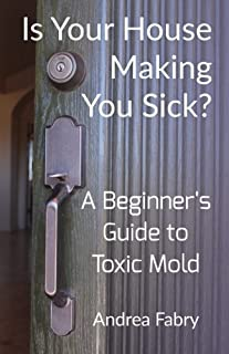 Book Cover: Is Your House Making You Sick? A Beginner's Guide to Toxic Mold