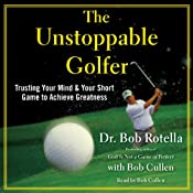 The Unstoppable Golfer: Trusting Your Mind & Your Short Game to Achieve Greatness | [Dr. Bob Rotella]