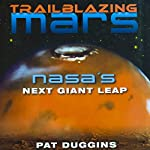 Trailblazing Mars: NASA's Next Giant Leap | Pat Duggins