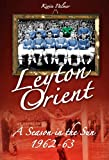 img - for Leyton Orient: A Season in the Sun 1962-63 (Desert Island Football Histories) book / textbook / text book