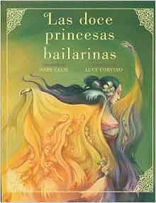 Las doce princesas bailarinas (Spanish Edition): John Cech