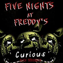 Five Nights at Freddy's: Curious?: An Unofficial FNAF Tale, Book 1 Audiobook by Alex Strobach Narrated by Rob Walton