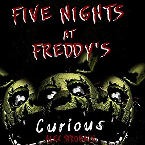 Five Nights at Freddy's: Curious?: An Unofficial FNAF Tale, Book 1 Hörbuch von Alex Strobach Gesprochen von: Rob Walton