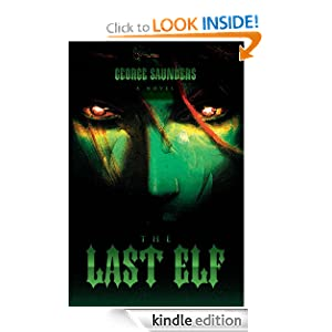 Free Kindle Book: The Last Elf, by George P. Saunders. Publication Date: January 31, 2012