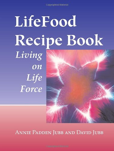 LifeFood Recipe Book: Living on Life Force by Annie Padden Jubb, David Jubb