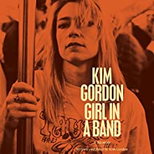 Girl in a Band: A Memoir (       UNABRIDGED) by Kim Gordon Narrated by Kim Gordon