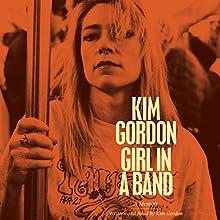 Girl in a Band: A Memoir (       UNABRIDGED) by Kim Gordon Narrated by Kim Gordon